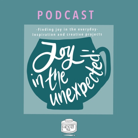 The Joy filled cup podcast - finding joy in the unexpected